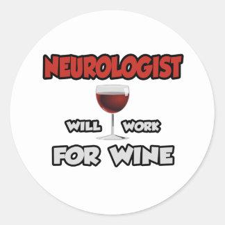 Neurologist ... Will Work For Wine Classic Round Sticker