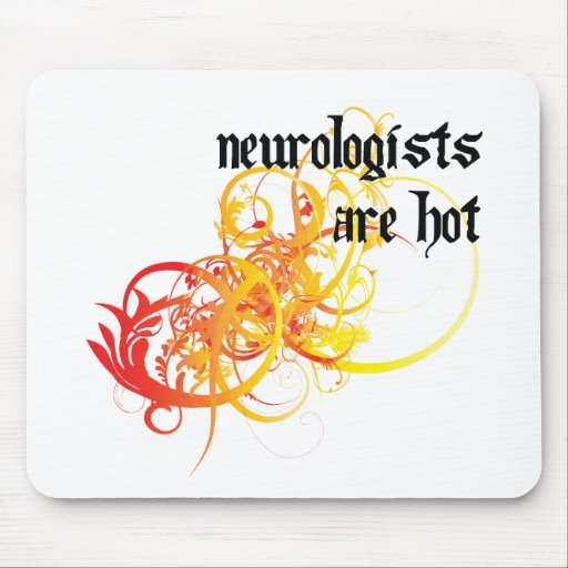 Neurologists Are Hot Mouse Pad