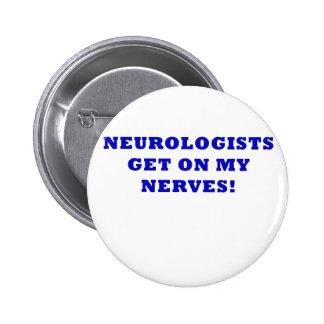 Neurologists Get on My Nerves Button