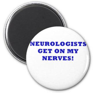 Neurologists Get on My Nerves Magnet