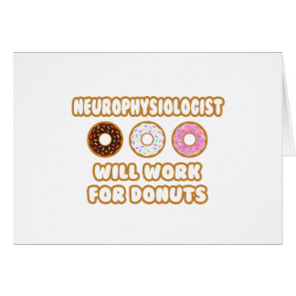 Neurophysiologist .. Will Work For Donuts Card