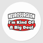 Neurosurgeon...Big Deal Classic Round Sticker