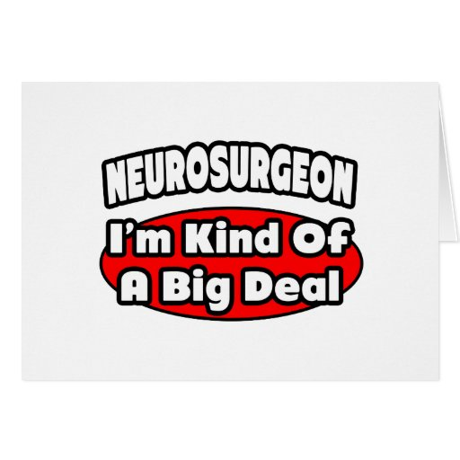 Neurosurgeon...Big Deal Greeting Card