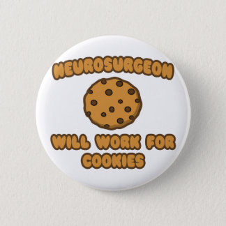 Neurosurgeon .. Will Work for Cookies Pinback Button