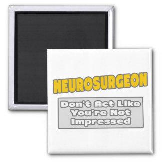 Neurosurgeon .. You're Impressed Magnet