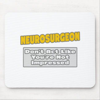 Neurosurgeon .. You're Impressed Mouse Pad