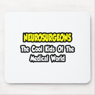 Neurosurgeons ... Cool Kids of Medical World Mouse Pad