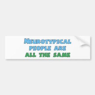 Neurotypical People Are All the Same Bumper Sticker