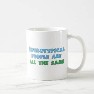 Neurotypical People Are All the Same Classic White Coffee Mug