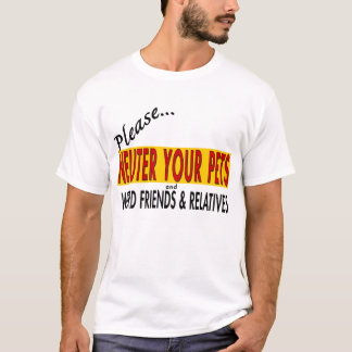 Neuter Your Pets and... T-Shirt