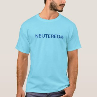NEUTERED® T-Shirt