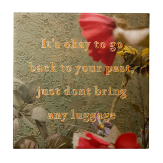 "Neutral Floral "" dont bring luggage tothe past Tile"