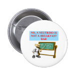 NEUTRINO quantum mechanics physics joke Pinback Buttons