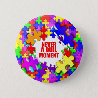 Never A Dull Moment Pinback Button