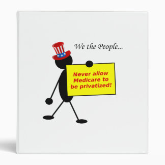 Never Allow Medicare to be Privatized Binders