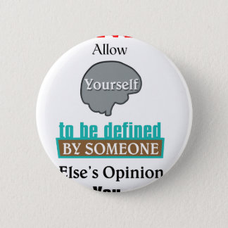 Never Allow YourSelf to be Defined by Someone else Button