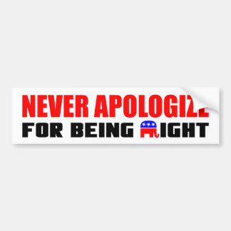 Never Apologize For Being Right! Bumper Sticker