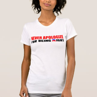 Never Apologize! T-Shirt