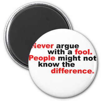Never argue with a fool 2 inch round magnet