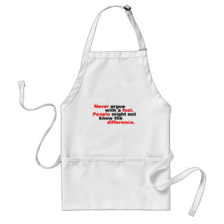 Never argue with a fool adult apron