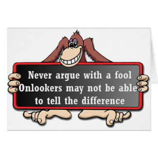 Never argue with a fool card
