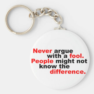 Never argue with a fool keychain