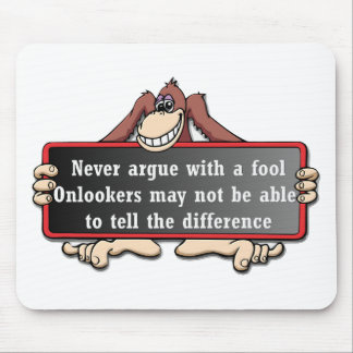 Never argue with a fool mouse pad