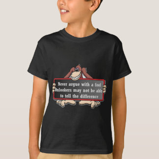 Never argue with a fool T-Shirt