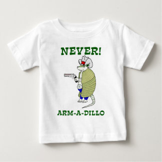 Never Arm-A-Dillo Baby T-Shirt