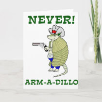 Never Arm-A-Dillo Card