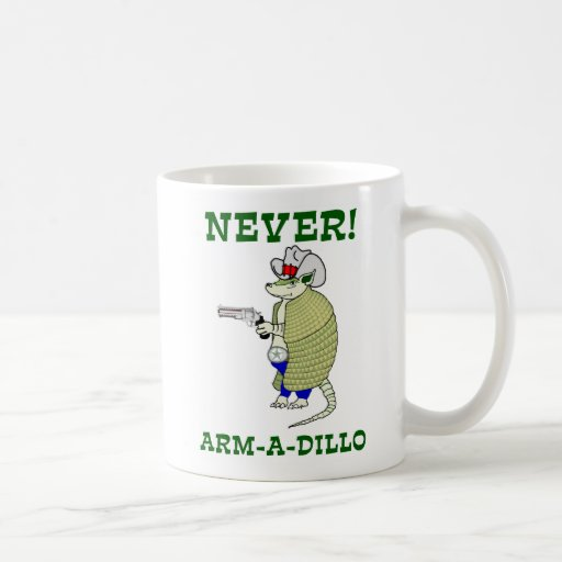 Never Arm-A-Dillo Coffee Mugs