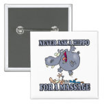 never ask a hippo for a massage pinback button