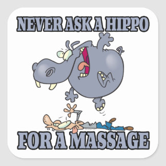 never ask a hippo for a massage square sticker