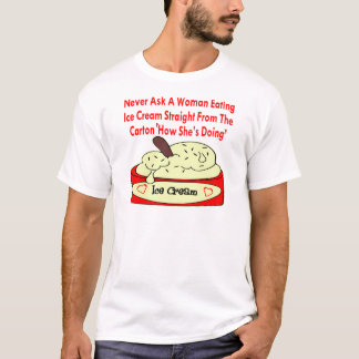 Never Ask A Woman Eating Ice Cream Straight From T-Shirt