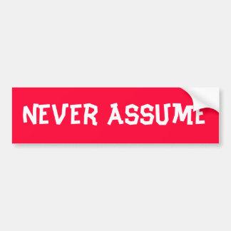 Never assume bumper sticker