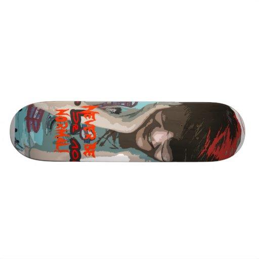 Never be normal! skateboards