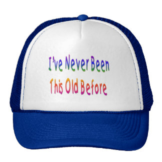 Never Been This Old  Before HAT