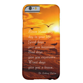 Never blame any day in your life quote life barely there iPhone 6 case