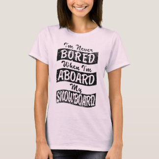 Never Bored ABOARD my SNOWBOARD (Blk) T-Shirt