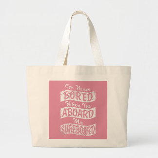 Never BORED ABOARD my SURFBOARD (Wht) Large Tote Bag