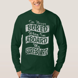 Never BORED ABOARD my SURFBOARD (Wht) T-Shirt