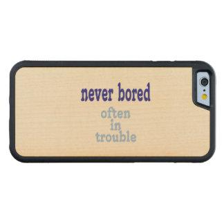 Never Bored, Often in Trouble Carved Maple iPhone 6 Bumper Case
