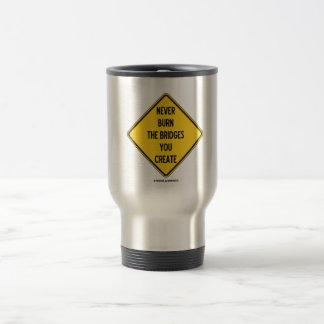 Never Burn The Bridges You Create (Warning Sign) Travel Mug