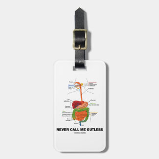 Never Call Me Gutless (Digestive System Humor) Bag Tag