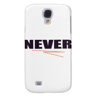 Never Galaxy S4 Case