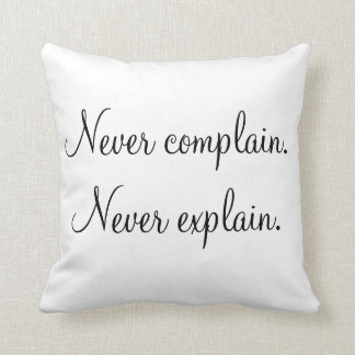 """Never Complain, Never Explain"" Pillows"
