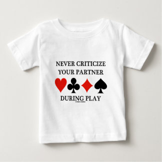 Never Criticize Your Partner During Play (Bridge) Baby T-Shirt