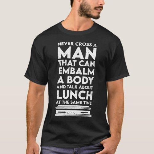 Never cross a man _ funeral director embalmer T_Shirt