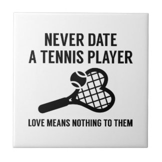 Never Date A Tennis Player Tile