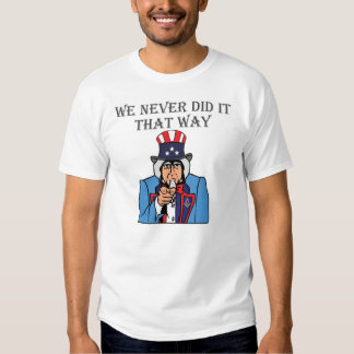 Never did it that way tee shirt